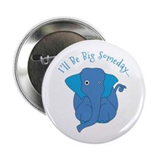 """Ill Be Big Someday 2.25"""" Button (100 pack)"""