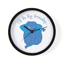 Ill Be Big Someday Wall Clock