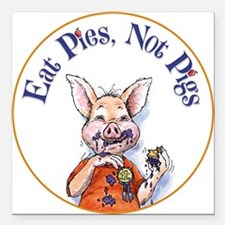 """Eat Pies not Pigs Square Car Magnet 3"""" x 3"""""""