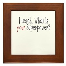 I Teach. What is YOUR Superpower? Framed Tile