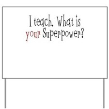 I Teach. What is YOUR Superpower? Yard Sign