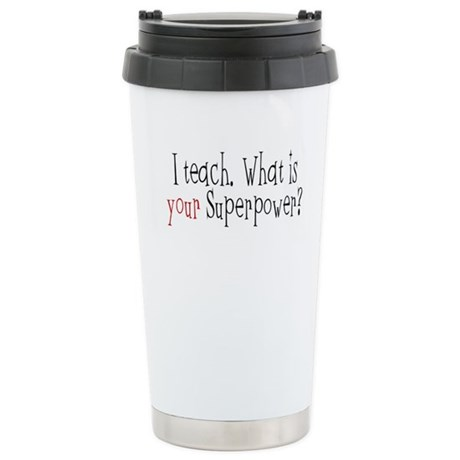 I Teach. What is YOUR Superpower? Stainless Steel