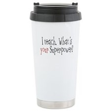 I Teach. What is YOUR Superpower? Travel Mug