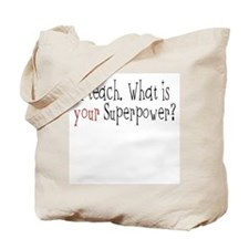 I Teach. What is YOUR Superpower? Tote Bag