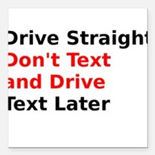 Drive Straight Dont Text and Drive Text Later Squa