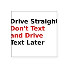 Drive Straight Dont Text and Drive Text Later Stic