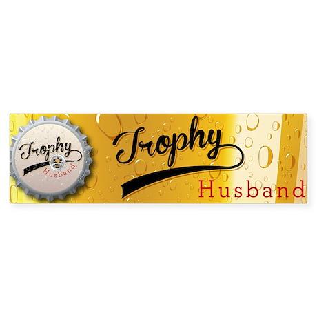 Trophy Husband Bumper Sticker Bumper Sticker