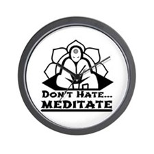 Dont Hate... Meditate Wall Clock