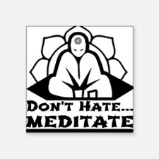 Dont Hate... Meditate Sticker