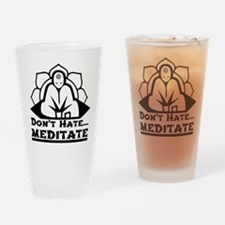 Dont Hate... Meditate Drinking Glass