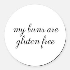 my buns are gluten free Round Car Magnet