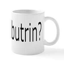 got Wellbutrin? Mug
