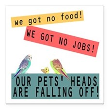 Our Pets Heads are Falling Off Square Car Magnet 3