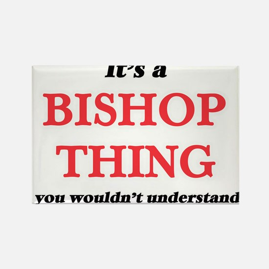It's a Bishop thing, you wouldn't Magnets