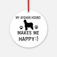 My Afhgan Hound makes me happy Ornament (Round)
