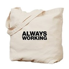 Always Working. Work doesn't stop. Tote Bag