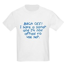 Back off I have a sister T-Shirt