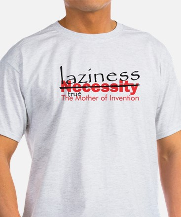 Laziness: The True Mother of Invention T-Shirt