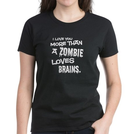 More Than Zombie Loves Brains Women's Dark T-Shirt