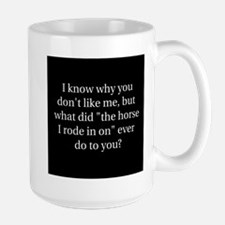 I know why you don't like me, Mug