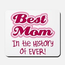 Best Mom in the History of Ever! Pink Mousepad
