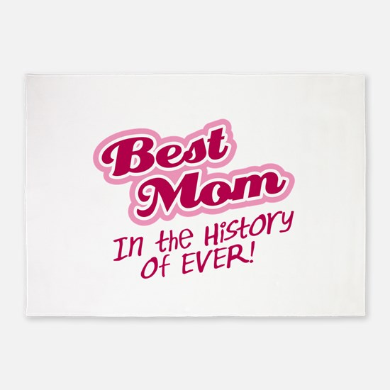 Best Mom in the History of Ever! Pink 5'x7'Area Ru