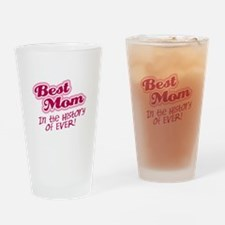 Best Mom in the History of Ever! Pink Drinking Gla