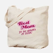 Best Mom in the History of Ever! Pink Tote Bag
