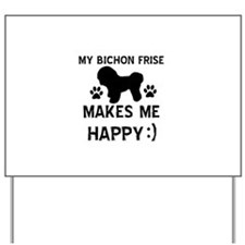 My Bichon Frise Makes Me Happy Yard Sign