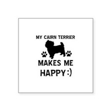 My Cairn Terrier Makes Me Happy Square Sticker 3""
