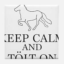 Keep Calm and Tolt On Tile Coaster