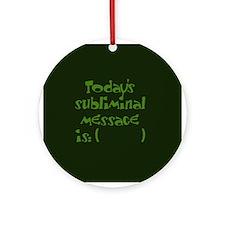 Todays subliminal message Ornament (Round)