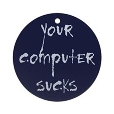 your computer sucks Ornament (Round)