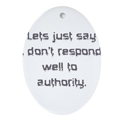 dont respond to authority Ornament (Oval)