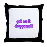 Get on it Doggone it Blossom Throw Pillow