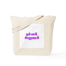 Get on it Doggone it Blossom Tote Bag