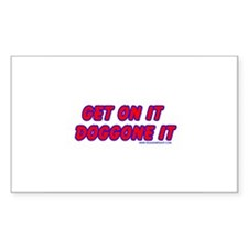 Get on it Doggone it 2 Rectangle Decal