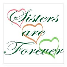 """Sisters Are Forever Square Car Magnet 3"""" x 3"""""""