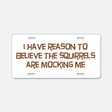 The Squirrels Are Mocking Me Aluminum License Plat