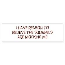 The Squirrels Are Mocking Me Bumper Bumper Sticker