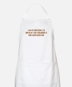The Squirrels Are Mocking Me Apron