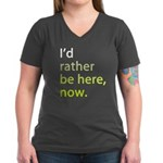 Id Rather Be Here Now | Women's V-Neck Dark TShirt