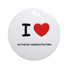 I love database administrators Ornament (Round)