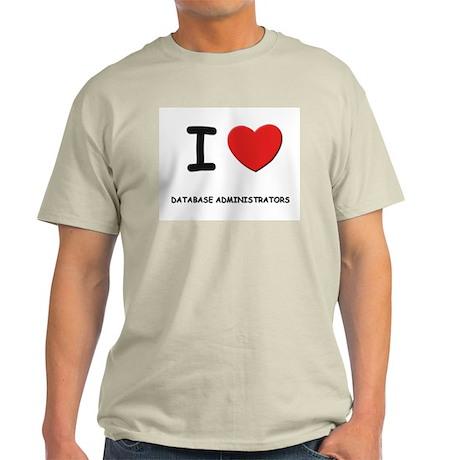 I love database administrators Ash Grey T-Shirt