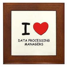I love data processing managers Framed Tile