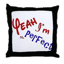 I'm Mr Perfect Funny Design Throw Pillow