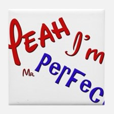 I'm Mr Perfect Funny Design Tile Coaster