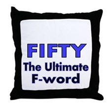 Fifty. The Ultimate F Word Throw Pillow