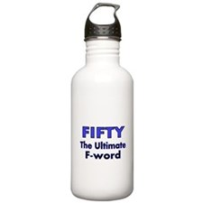 Fifty. The Ultimate F Word Water Bottle