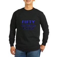 Fifty. The Ultimate F Word Long Sleeve T-Shirt